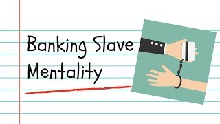 Banking Slave Mentality