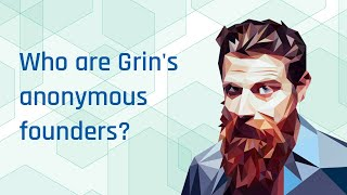 Who created the Grin project and why are they anonymous?