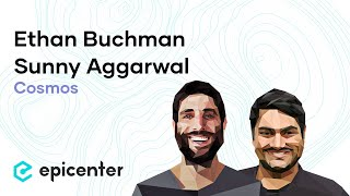 #281 Ethan Buchman & Sunny Aggarwal: Cosmos – Launching the Internet of Blockchains